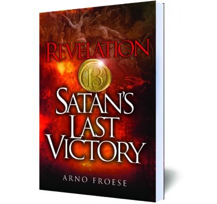 Revelation Thirteen: Satan's Last Victory